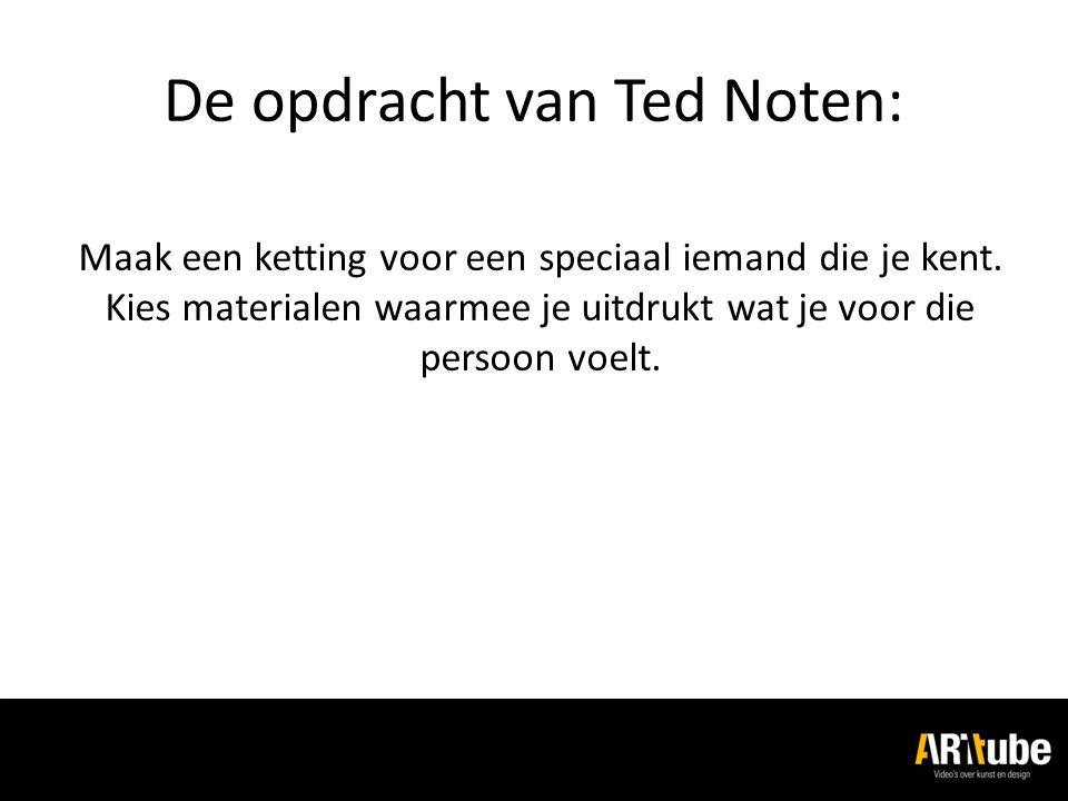 De opdracht van Ted Noten: Maak een ketting voor een speciaal iemand die je kent.