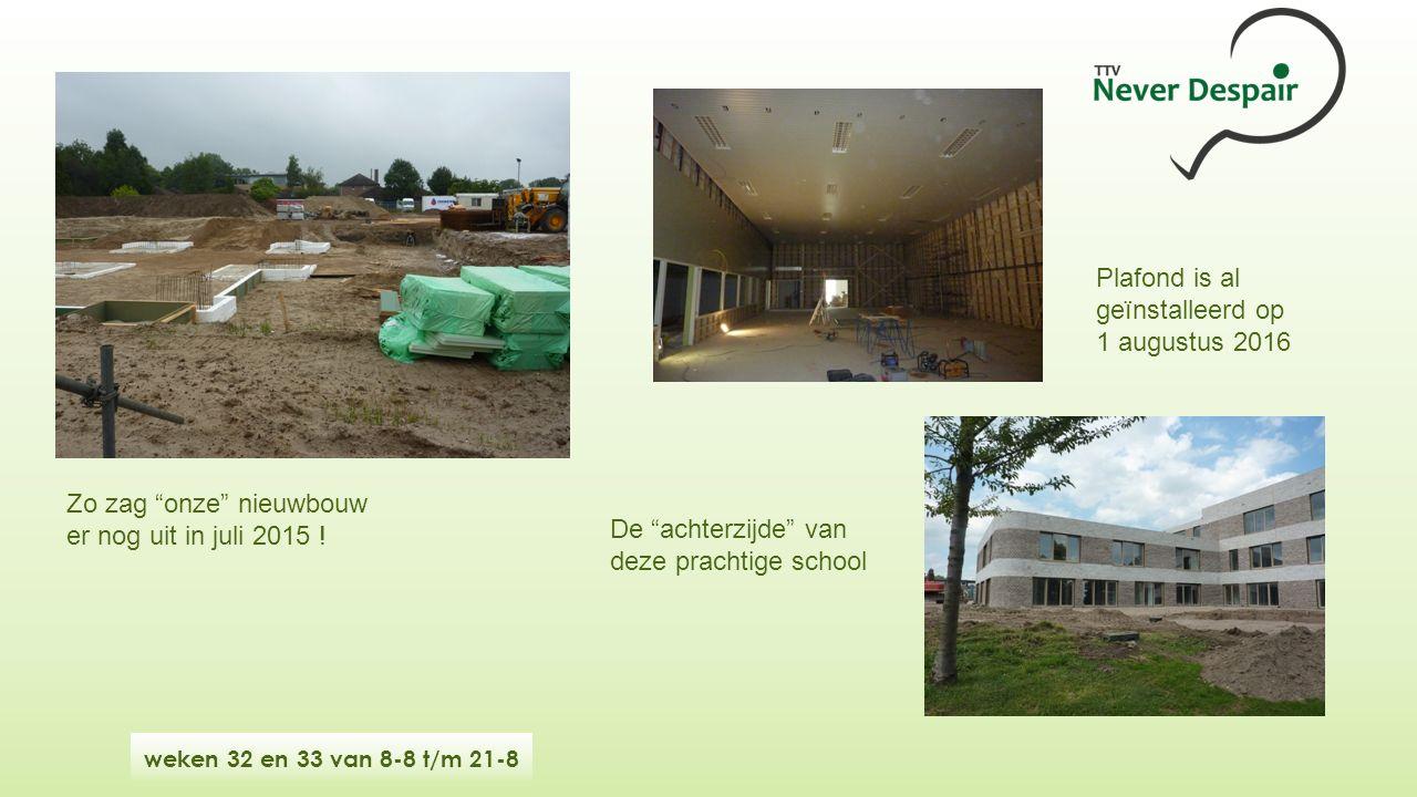 weken 32 en 33 van 8-8 t/m 21-8 Zo zag onze nieuwbouw er nog uit in juli 2015 .