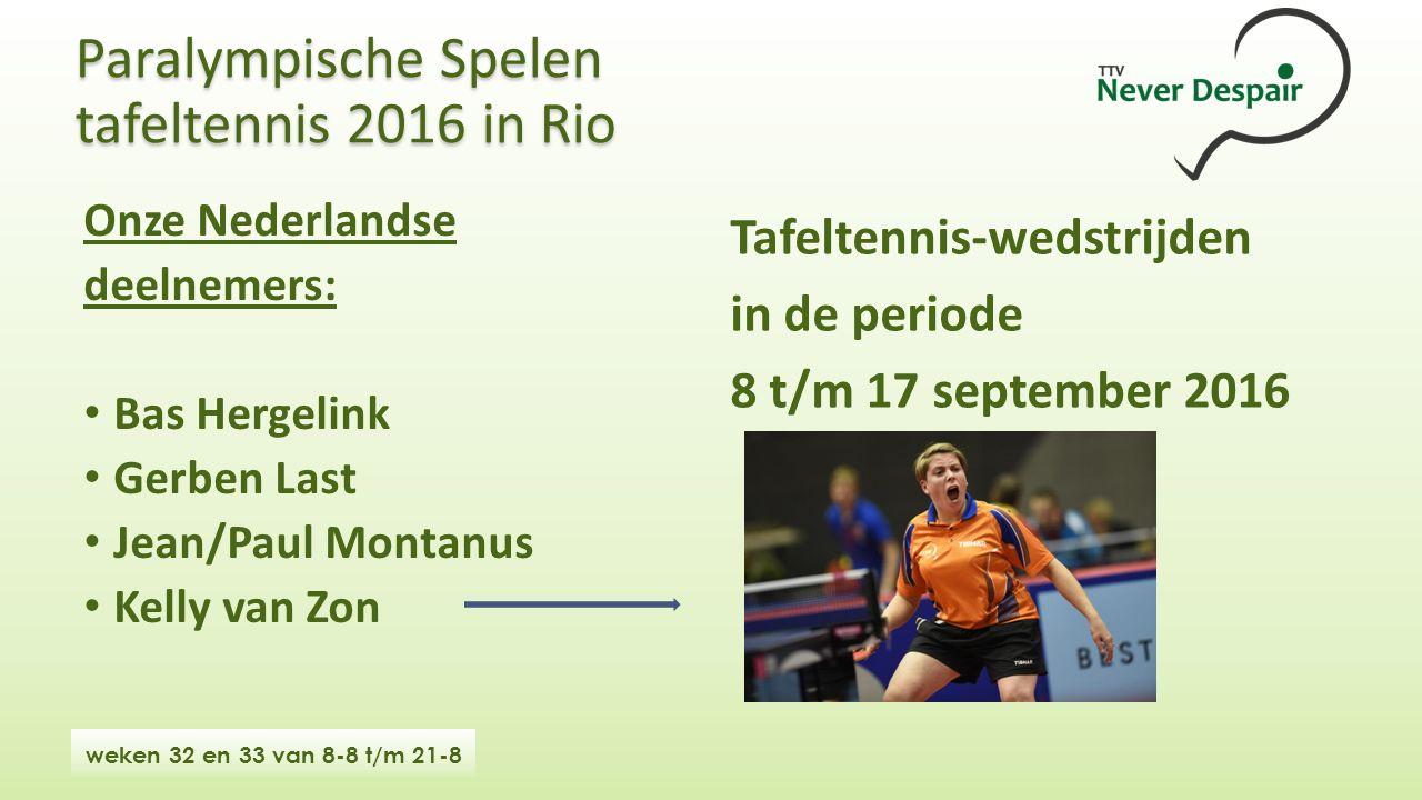 Paralympische Spelen tafeltennis 2016 in Rio Onze Nederlandse deelnemers: Bas Hergelink Gerben Last Jean/Paul Montanus Kelly van Zon Tafeltennis-wedstrijden in de periode 8 t/m 17 september 2016 weken 32 en 33 van 8-8 t/m 21-8