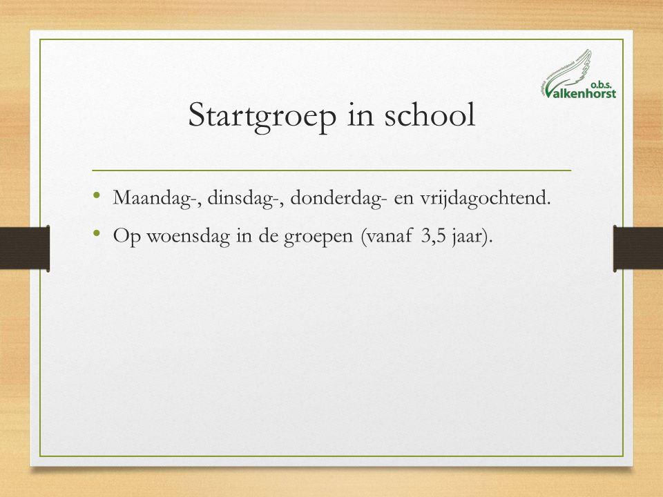 Startgroep in school Maandag-, dinsdag-, donderdag- en vrijdagochtend. Op woensdag in de groepen (vanaf 3,5 jaar).