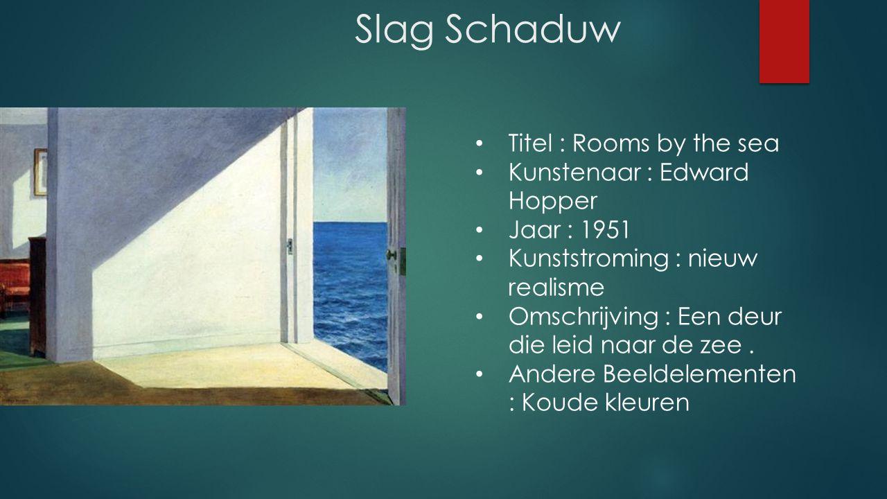 Slag Schaduw Titel : Rooms by the sea Kunstenaar : Edward Hopper Jaar : 1951 Kunststroming : nieuw realisme Omschrijving : Een deur die leid naar de zee.
