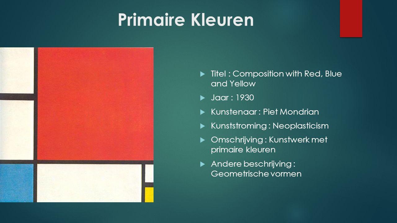 Primaire Kleuren  Titel : Composition with Red, Blue and Yellow  Jaar : 1930  Kunstenaar : Piet Mondrian  Kunststroming : Neoplasticism  Omschrijving : Kunstwerk met primaire kleuren  Andere beschrijving : Geometrische vormen