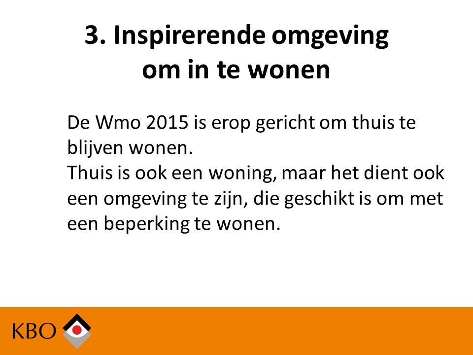 3. Inspirerende omgeving om in te wonen De Wmo 2015 is erop gericht om thuis te blijven wonen.