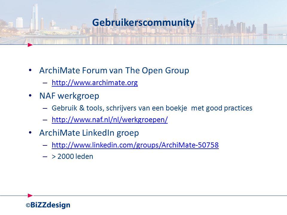Gebruikerscommunity ArchiMate Forum van The Open Group – http://www.archimate.org http://www.archimate.org NAF werkgroep – Gebruik & tools, schrijvers van een boekje met good practices – http://www.naf.nl/nl/werkgroepen/ http://www.naf.nl/nl/werkgroepen/ ArchiMate LinkedIn groep – http://www.linkedin.com/groups/ArchiMate-50758 http://www.linkedin.com/groups/ArchiMate-50758 – > 2000 leden