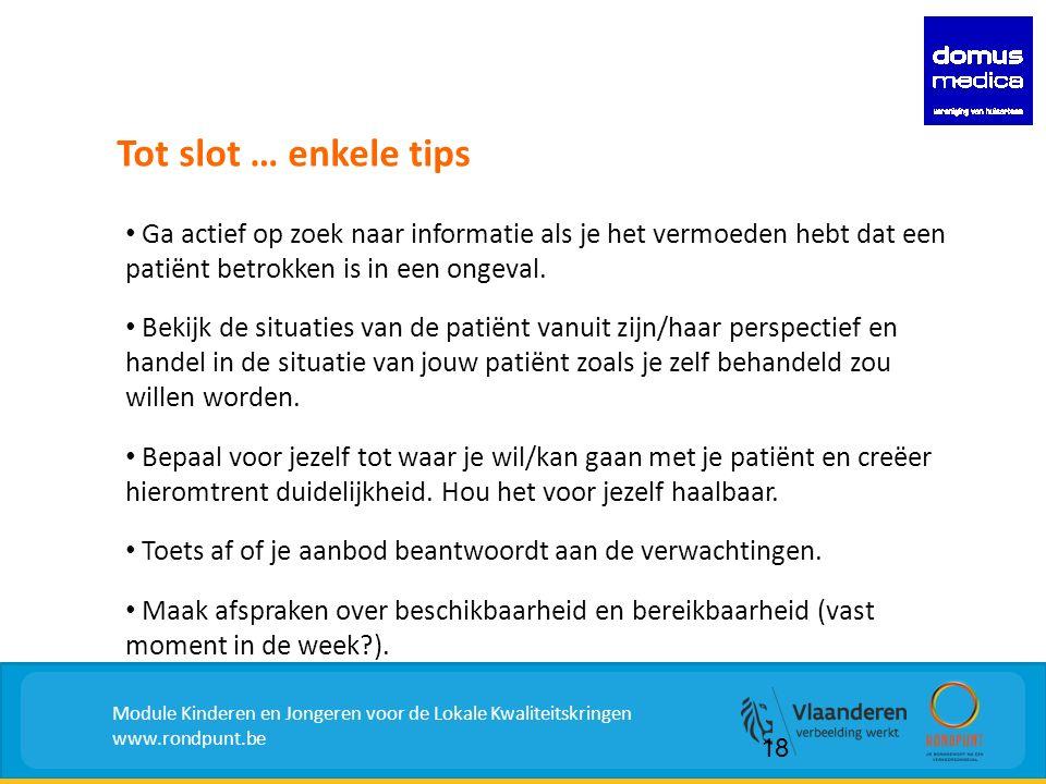 Tot slot … enkele tips Module Kinderen en Jongeren voor de Lokale Kwaliteitskringen www.rondpunt.be 18 Ga actief op zoek naar informatie als je het vermoeden hebt dat een patiënt betrokken is in een ongeval.