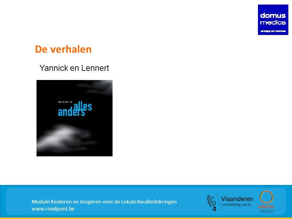 De verhalen Module Kinderen en Jongeren voor de Lokale Kwaliteitskringen www.rondpunt.be Yannick en Lennert 4