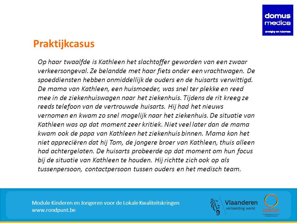 Praktijkcasus Module Kinderen en Jongeren voor de Lokale Kwaliteitskringen www.rondpunt.be Op haar twaalfde is Kathleen het slachtoffer geworden van een zwaar verkeersongeval.