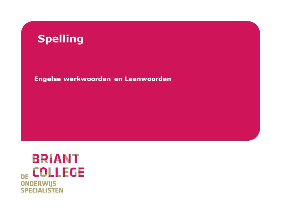 Briant College *Hoe spel ik Engelse werkwoorden wanneer ik ze in het Nederlands gebruik.