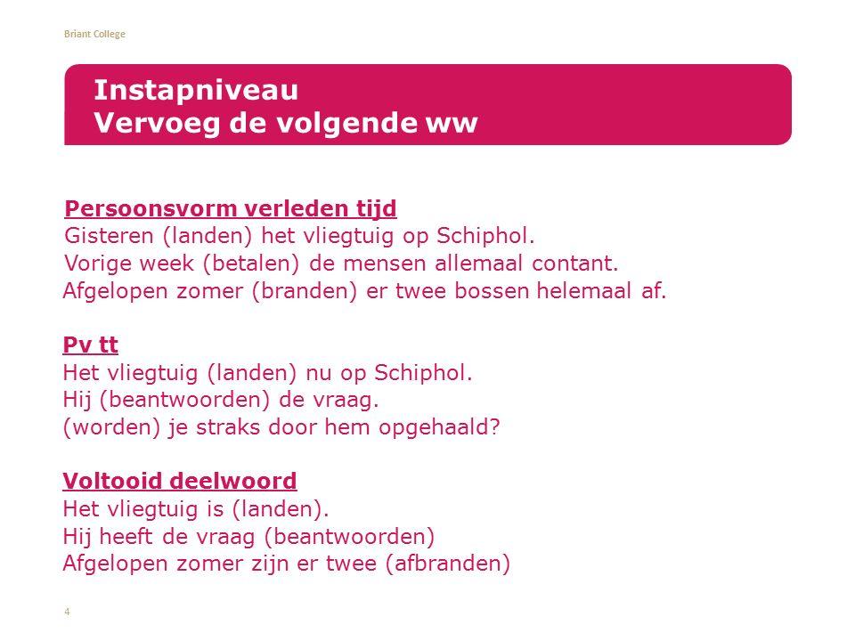 Briant College Persoonsvorm verleden tijd Gisteren (landen) het vliegtuig op Schiphol. Vorige week (betalen) de mensen allemaal contant. Afgelopen zom