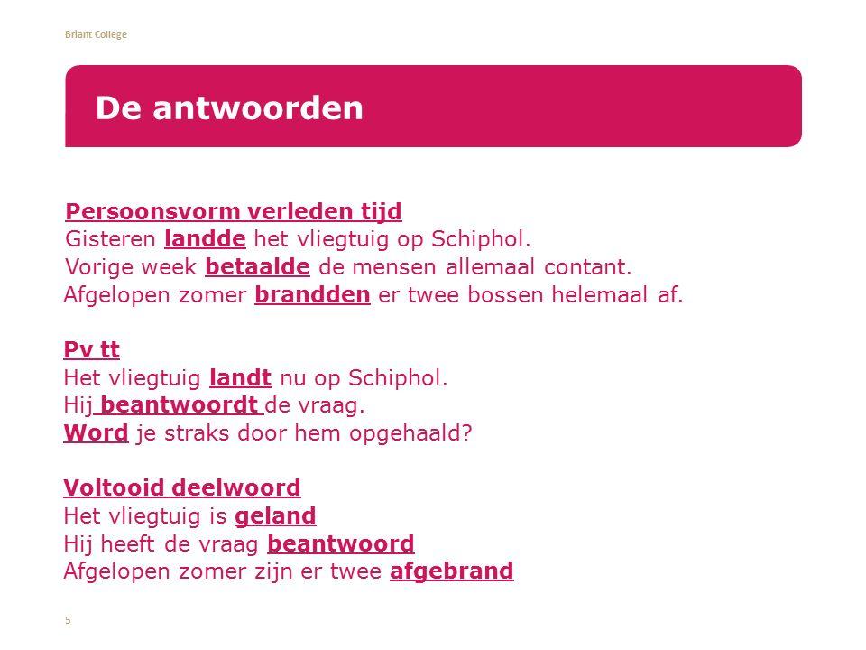 Briant College Persoonsvorm verleden tijd Gisteren landde het vliegtuig op Schiphol. Vorige week betaalde de mensen allemaal contant. Afgelopen zomer