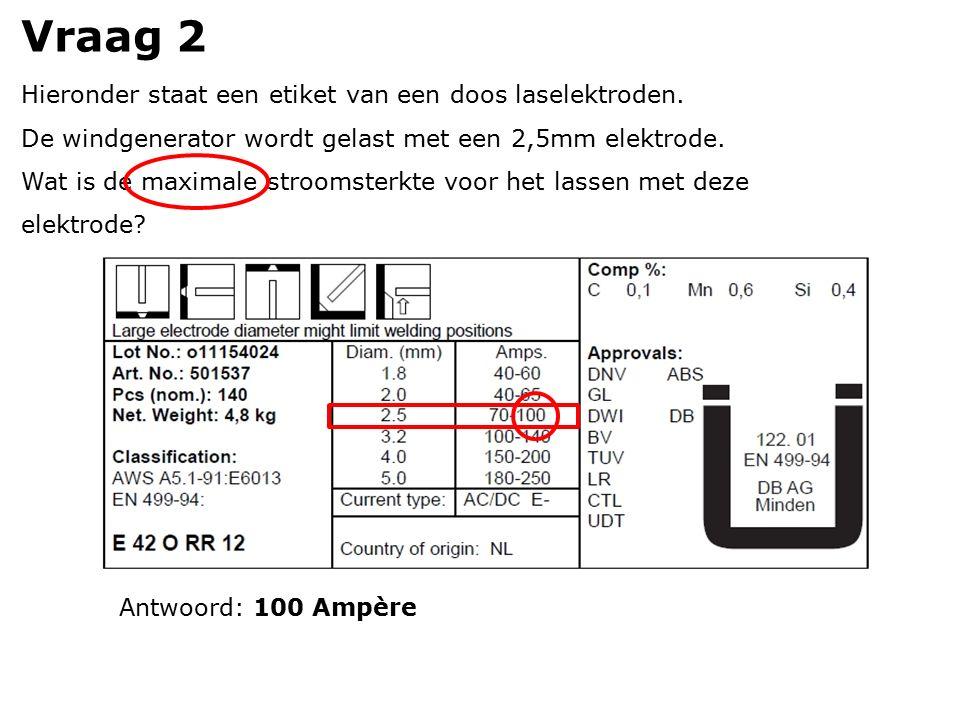 Vraag 2 Hieronder staat een etiket van een doos laselektroden. De windgenerator wordt gelast met een 2,5mm elektrode. Wat is de maximale stroomsterkte