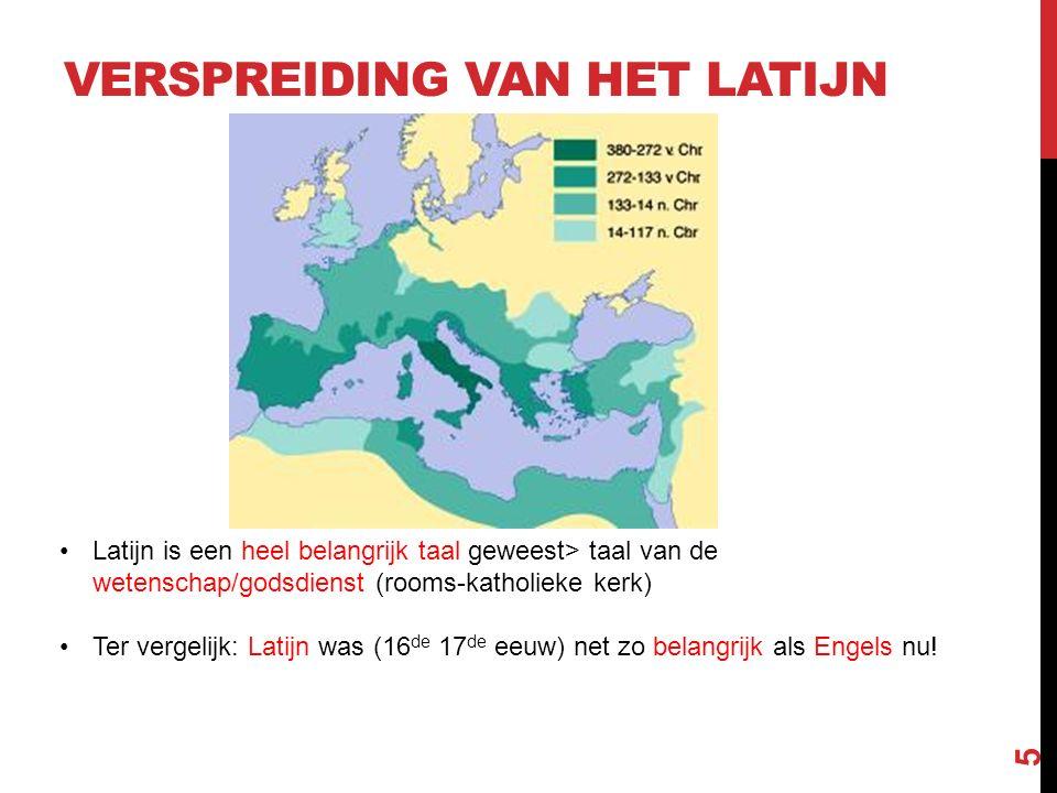 VERSPREIDING VAN HET LATIJN 5 Latijn is een heel belangrijk taal geweest> taal van de wetenschap/godsdienst (rooms-katholieke kerk) Ter vergelijk: Lat