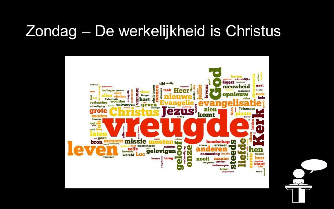 Zondag – De werkelijkheid is Christus