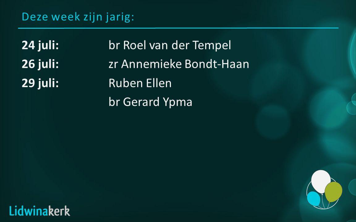 Deze week zijn jarig: 24 juli:br Roel van der Tempel 26 juli:zr Annemieke Bondt-Haan 29 juli:Ruben Ellen br Gerard Ypma