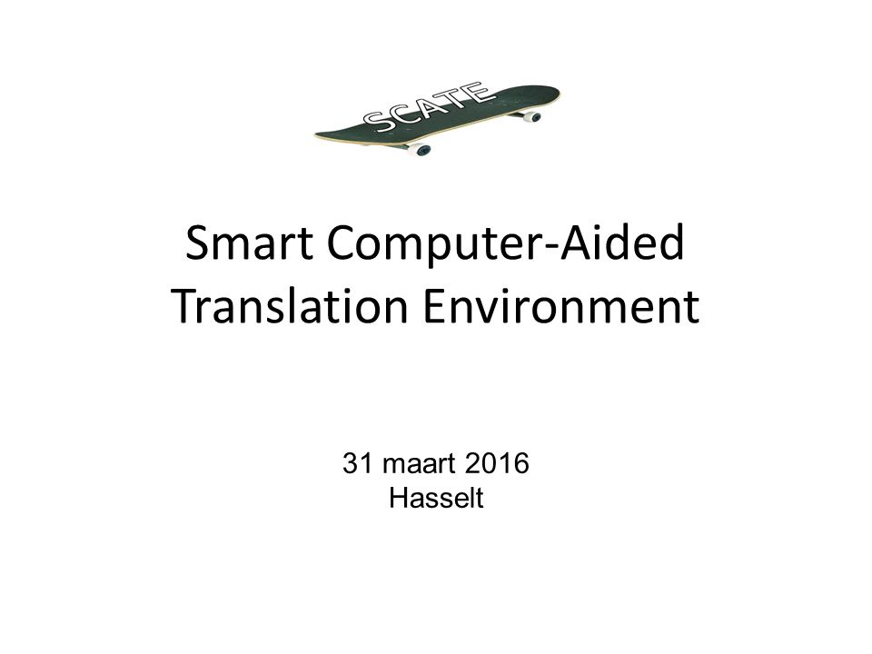 Smart Computer-Aided Translation Environment 31 maart 2016 Hasselt