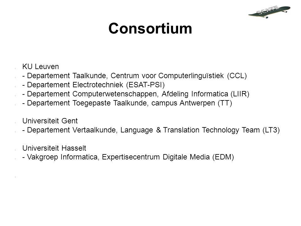 Consortium l KU Leuven l - Departement Taalkunde, Centrum voor Computerlinguïstiek (CCL) l - Departement Electrotechniek (ESAT-PSI) l - Departement Computerwetenschappen, Afdeling Informatica (LIIR) l - Departement Toegepaste Taalkunde, campus Antwerpen (TT) l Universiteit Gent l - Departement Vertaalkunde, Language & Translation Technology Team (LT3) l Universiteit Hasselt l - Vakgroep Informatica, Expertisecentrum Digitale Media (EDM) l