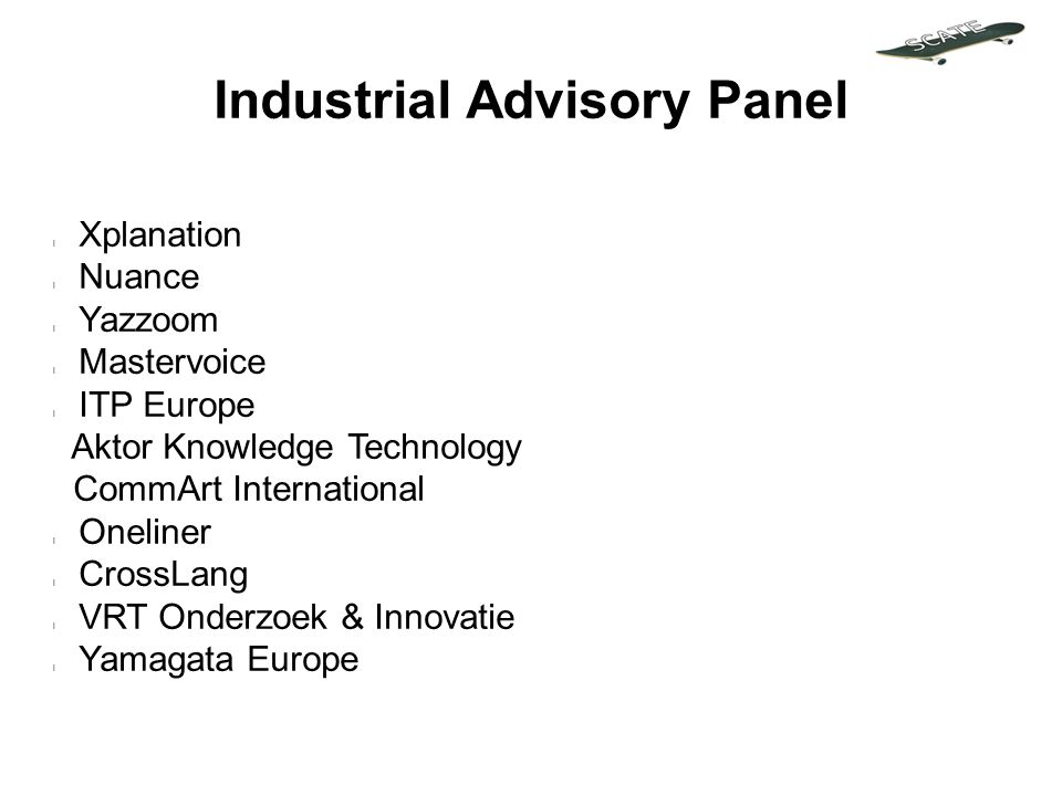 Industrial Advisory Panel l Xplanation l Nuance l Yazzoom l Mastervoice l ITP Europe Aktor Knowledge Technology CommArt International l Oneliner l CrossLang l VRT Onderzoek & Innovatie l Yamagata Europe