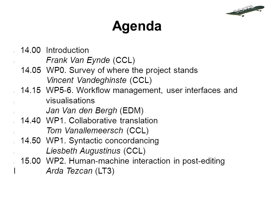Agenda l 14.00 Introduction l Frank Van Eynde (CCL) 14.05 WP0. Survey of where the project stands Vincent Vandeghinste (CCL) l 14.15 WP5-6. Workflow m