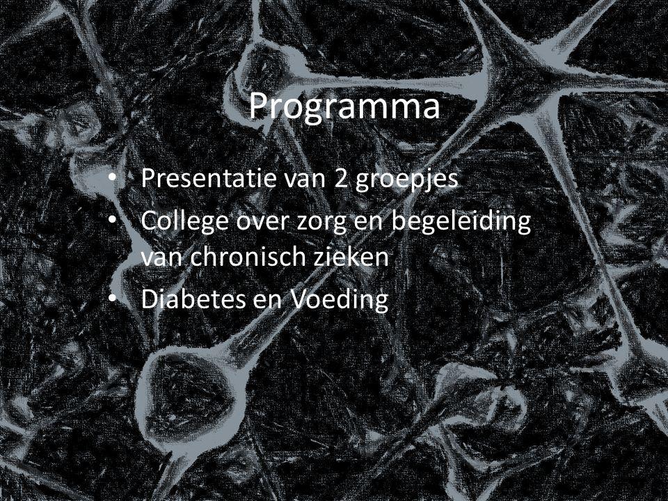 Programma Presentatie van 2 groepjes College over zorg en begeleiding van chronisch zieken Diabetes en Voeding