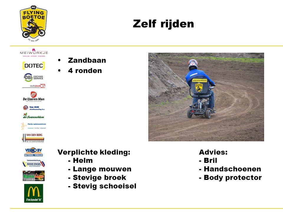 Zelf rijden Zandbaan 4 ronden Verplichte kleding:Advies: - Helm- Bril - Lange mouwen- Handschoenen - Stevige broek - Body protector - Stevig schoeisel