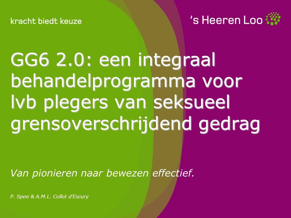 GG6 2.0: een integraal behandelprogramma voor lvb plegers van seksueel grensoverschrijdend gedrag Van pionieren naar bewezen effectief. P. Spee & A.M.