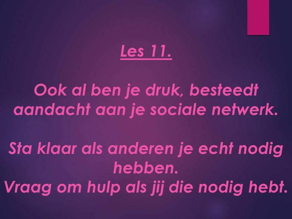 Les 11. Ook al ben je druk, besteedt aandacht aan je sociale netwerk.