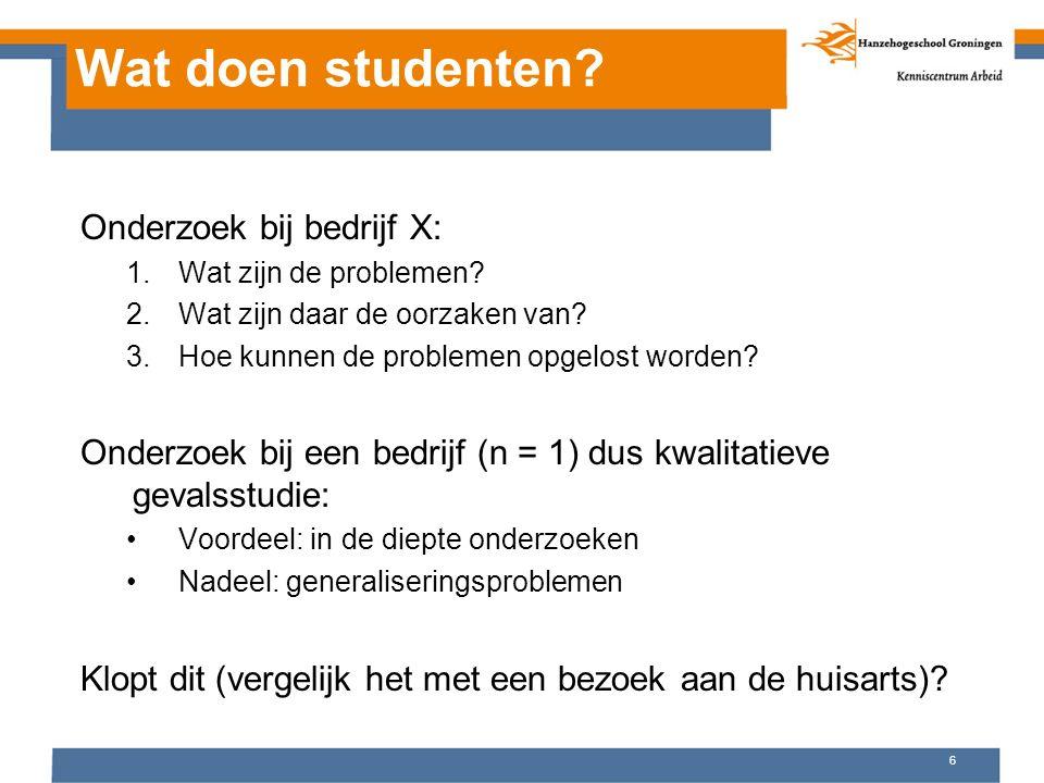 Wat doen studenten? Onderzoek bij bedrijf X: 1.Wat zijn de problemen? 2.Wat zijn daar de oorzaken van? 3.Hoe kunnen de problemen opgelost worden? Onde