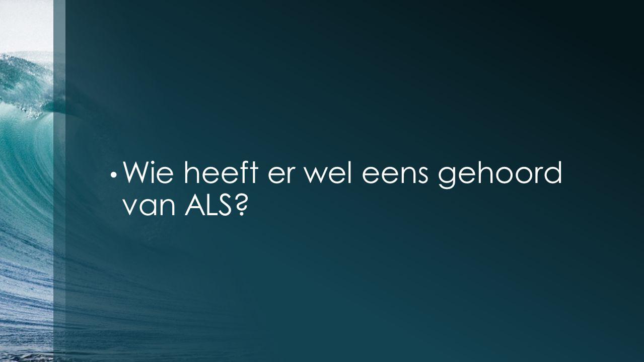 Wie heeft er wel eens gehoord van ALS