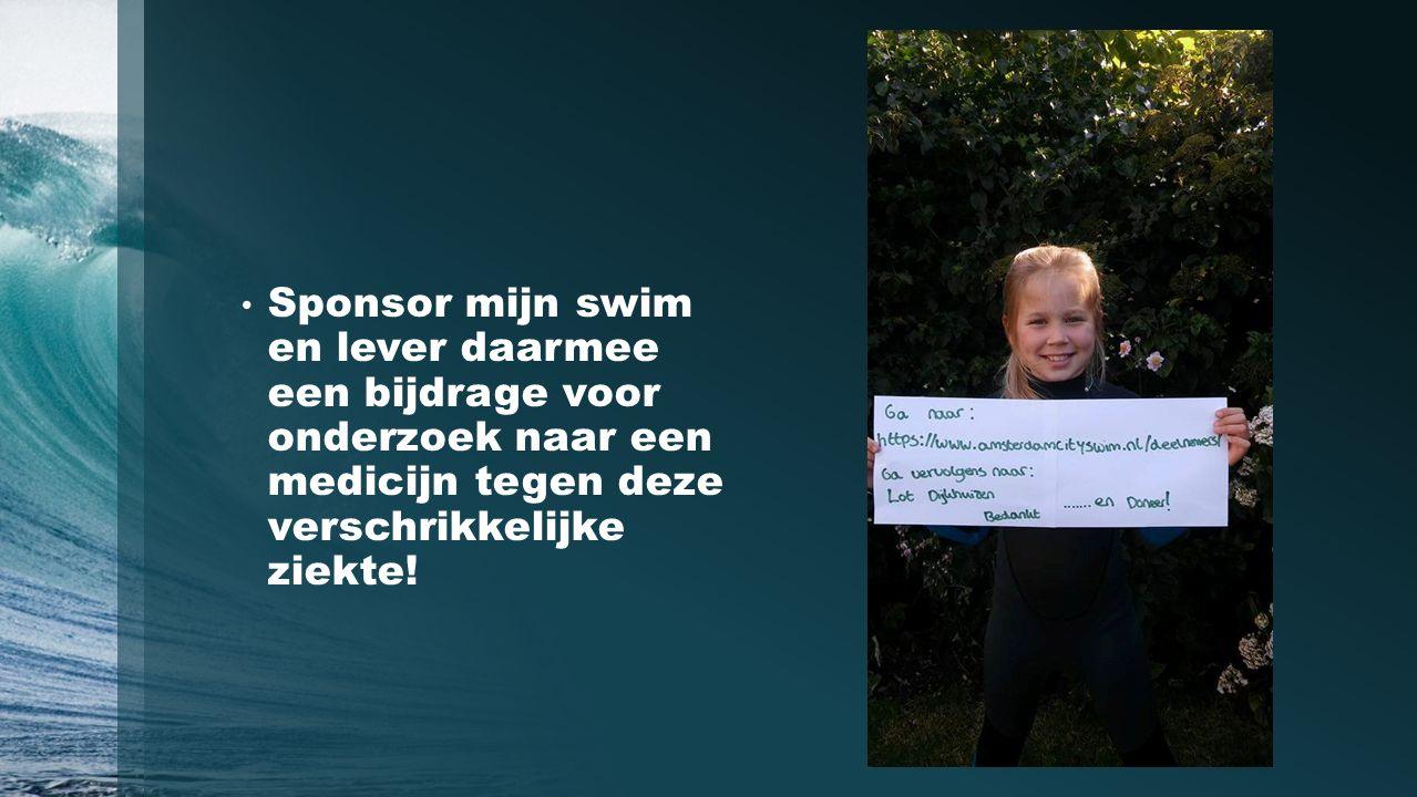 Sponsor mijn swim en lever daarmee een bijdrage voor onderzoek naar een medicijn tegen deze verschrikkelijke ziekte!
