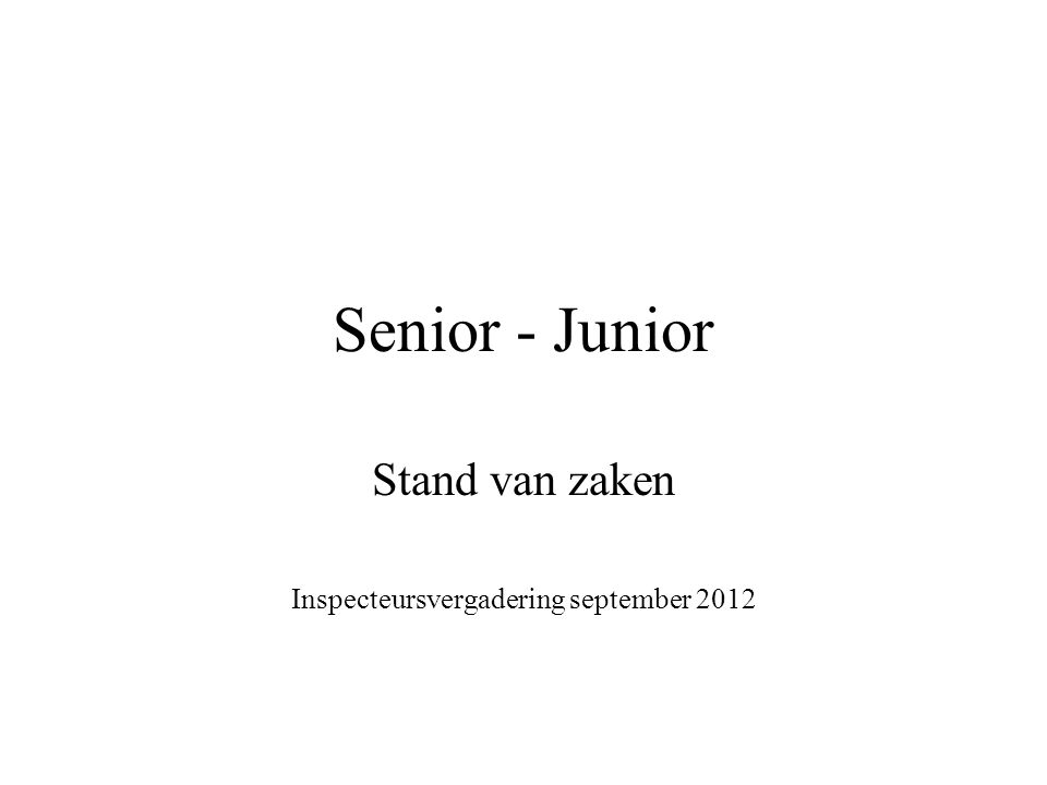 Senior - Junior Stand van zaken Inspecteursvergadering september 2012