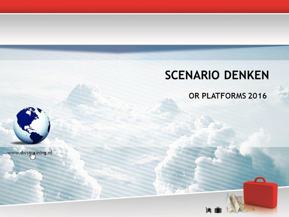 SCENARIO DENKEN OR PLATFORMS 2016 www.dwstraining.nl