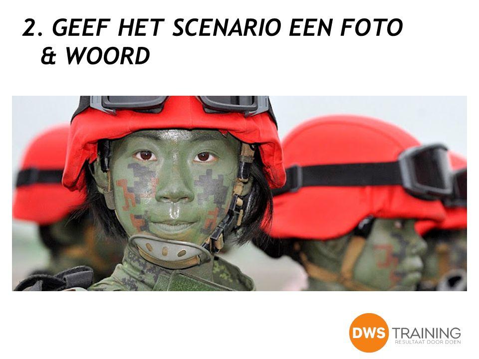 2. GEEF HET SCENARIO EEN FOTO & WOORD
