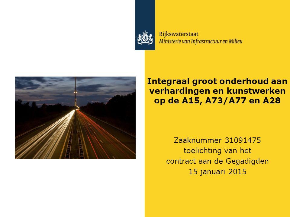Integraal groot onderhoud aan verhardingen en kunstwerken op de A15, A73/A77 en A28 Zaaknummer 31091475 toelichting van het contract aan de Gegadigden 15 januari 2015