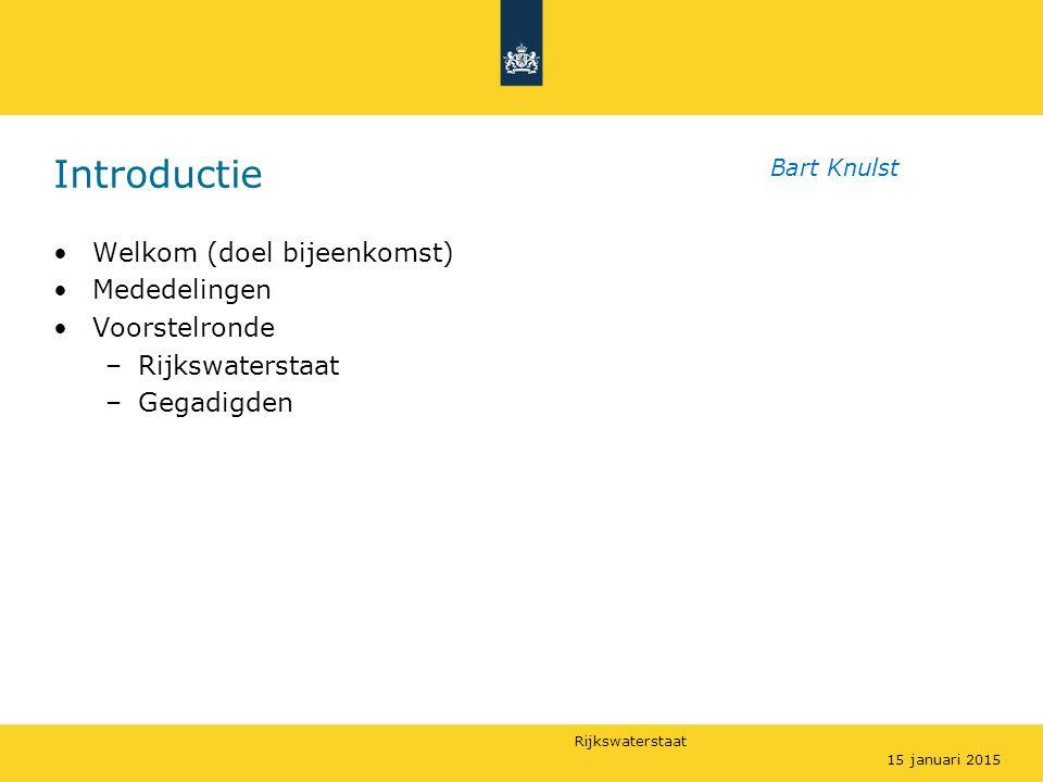 Rijkswaterstaat Introductie Welkom (doel bijeenkomst) Mededelingen Voorstelronde –Rijkswaterstaat –Gegadigden 15 januari 2015 Bart Knulst
