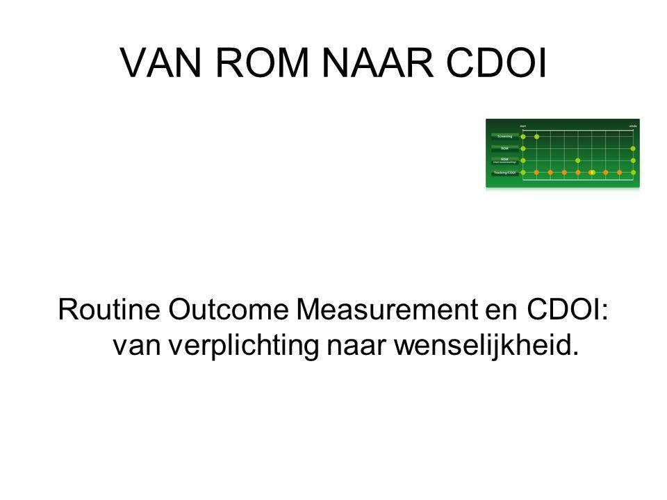 VAN ROM NAAR CDOI Routine Outcome Measurement en CDOI: van verplichting naar wenselijkheid.