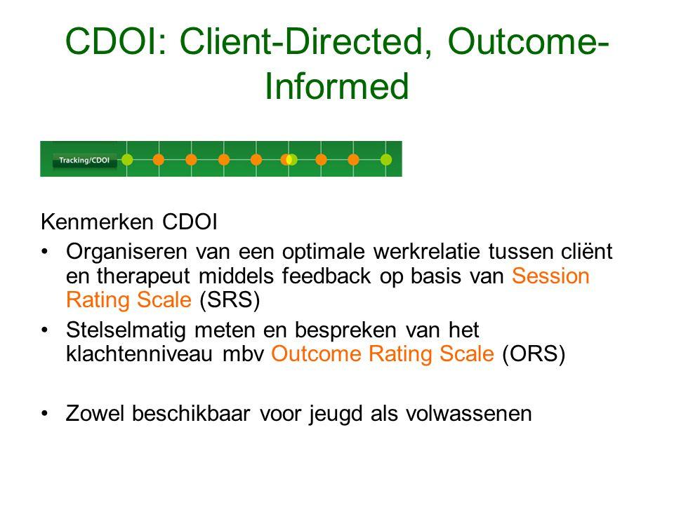 CDOI: Client-Directed, Outcome- Informed Kenmerken CDOI Organiseren van een optimale werkrelatie tussen cliënt en therapeut middels feedback op basis van Session Rating Scale (SRS) Stelselmatig meten en bespreken van het klachtenniveau mbv Outcome Rating Scale (ORS) Zowel beschikbaar voor jeugd als volwassenen