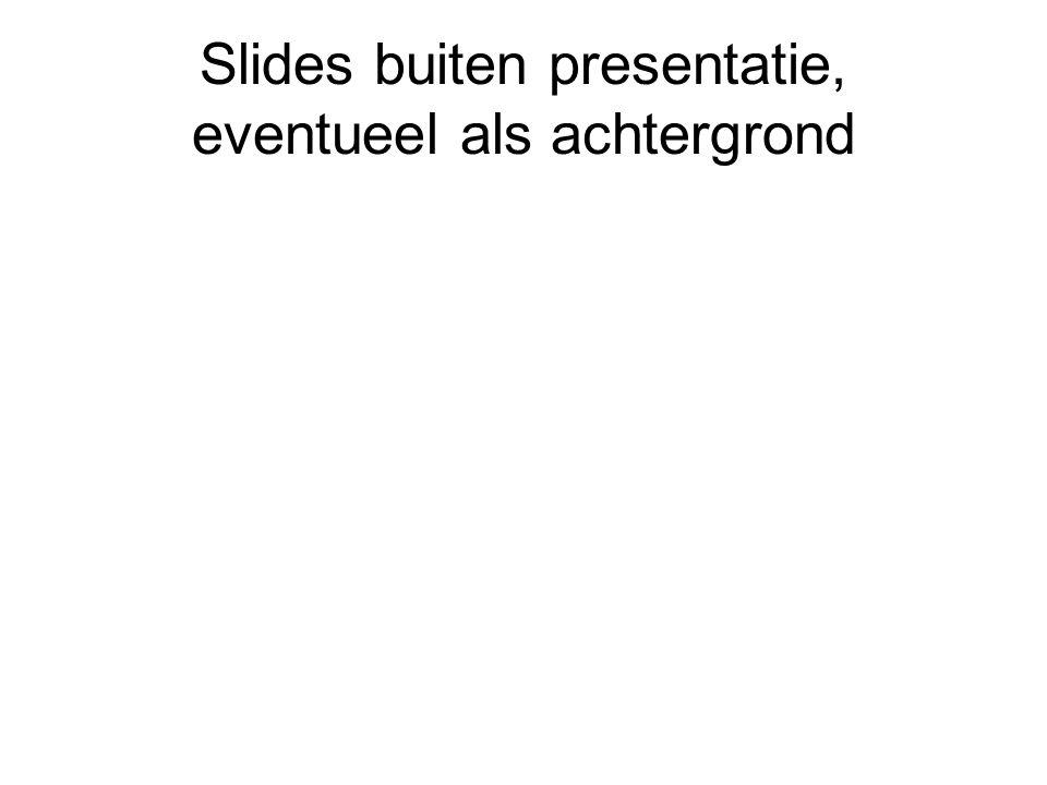 Slides buiten presentatie, eventueel als achtergrond
