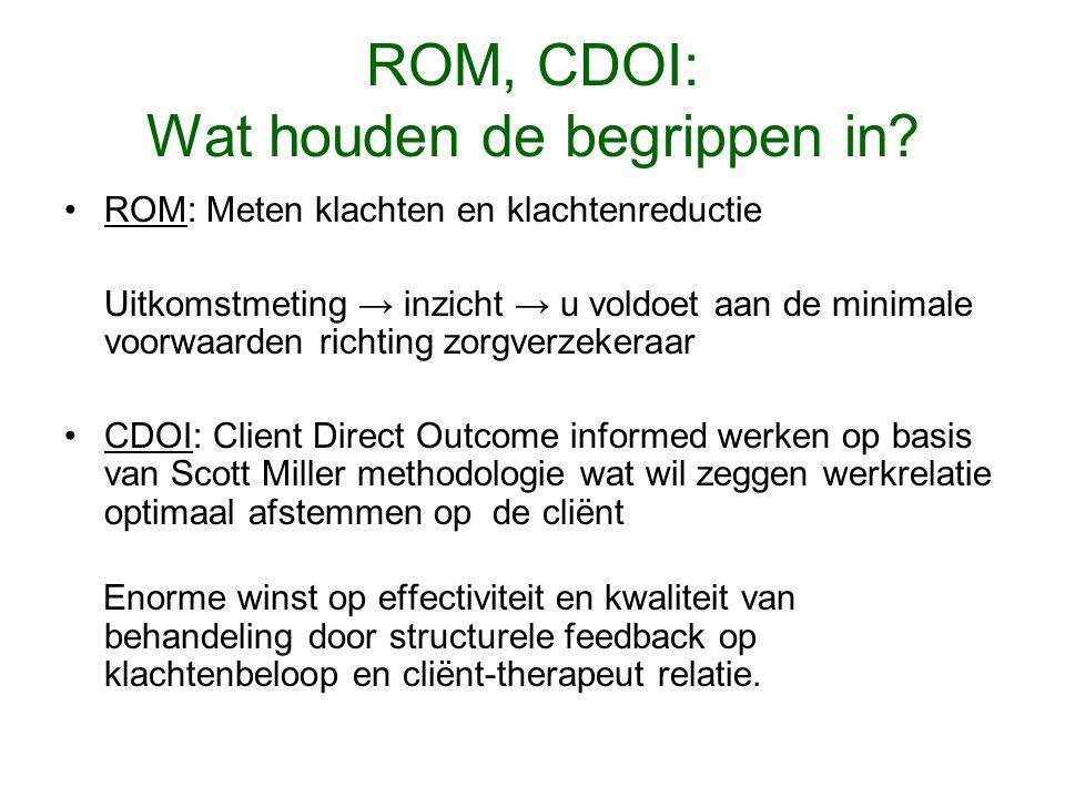 ROM, CDOI: Wat houden de begrippen in? ROM: Meten klachten en klachtenreductie Uitkomstmeting → inzicht → u voldoet aan de minimale voorwaarden richti