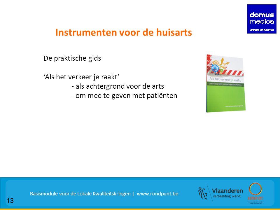 De praktische gids 'Als het verkeer je raakt' - als achtergrond voor de arts - om mee te geven met patiënten Instrumenten voor de huisarts Basismodule voor de Lokale Kwaliteitskringen | www.rondpunt.be 13