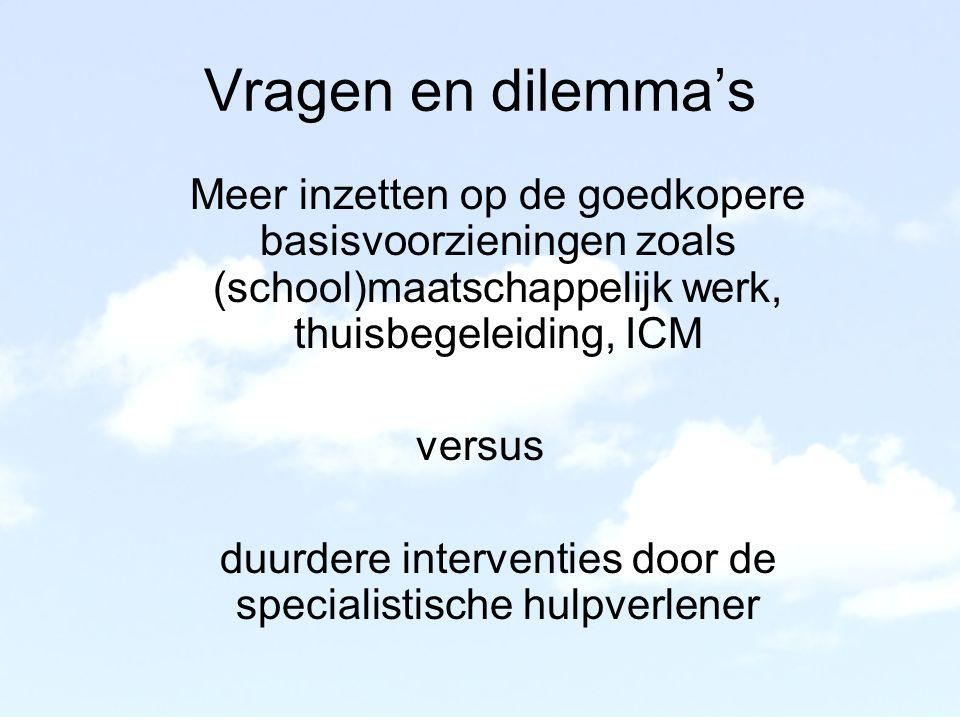 Vragen en dilemma's Meer inzetten op de goedkopere basisvoorzieningen zoals (school)maatschappelijk werk, thuisbegeleiding, ICM versus duurdere interventies door de specialistische hulpverlener