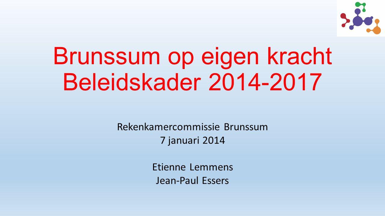 Brunssum op eigen kracht Beleidskader 2014-2017 Rekenkamercommissie Brunssum 7 januari 2014 Etienne Lemmens Jean-Paul Essers