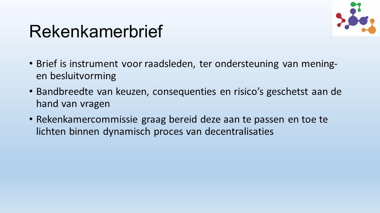 Rekenkamerbrief Brief is instrument voor raadsleden, ter ondersteuning van mening- en besluitvorming Bandbreedte van keuzen, consequenties en risico's geschetst aan de hand van vragen Rekenkamercommissie graag bereid deze aan te passen en toe te lichten binnen dynamisch proces van decentralisaties