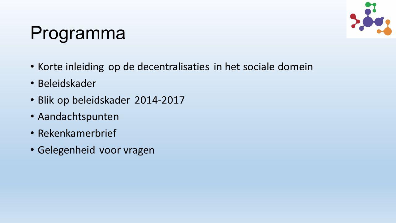 Programma Korte inleiding op de decentralisaties in het sociale domein Beleidskader Blik op beleidskader 2014-2017 Aandachtspunten Rekenkamerbrief Gelegenheid voor vragen