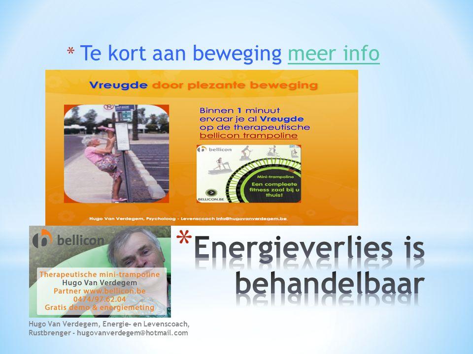 * Te kort aan beweging meer infomeer info Hugo Van Verdegem, Energie- en Levenscoach, Rustbrenger - hugovanverdegem@hotmail.com
