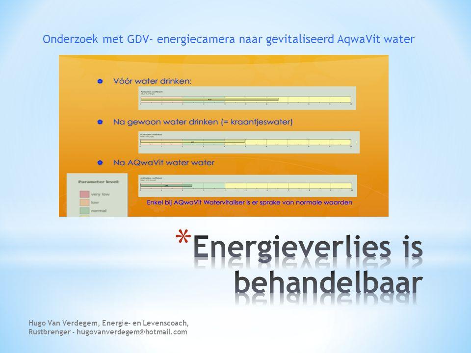 Onderzoek met GDV- energiecamera naar gevitaliseerd AqwaVit water Hugo Van Verdegem, Energie- en Levenscoach, Rustbrenger - hugovanverdegem@hotmail.co