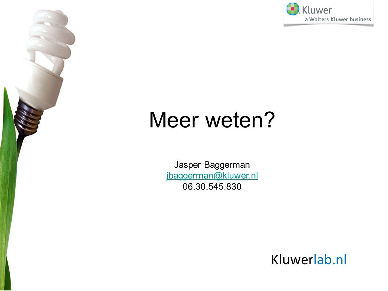 Meer weten Jasper Baggerman jbaggerman@kluwer.nl 06.30.545.830 Kluwerlab.nl