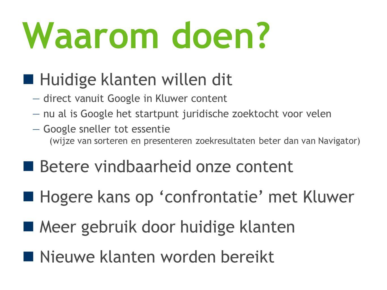 Waarom doen? Huidige klanten willen dit — direct vanuit Google in Kluwer content — nu al is Google het startpunt juridische zoektocht voor velen — Goo