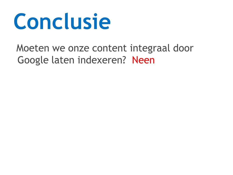 Moeten we onze content integraal door Google laten indexeren Neen Conclusie