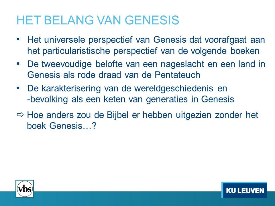 HET BELANG VAN GENESIS Het universele perspectief van Genesis dat voorafgaat aan het particularistische perspectief van de volgende boeken De tweevoud