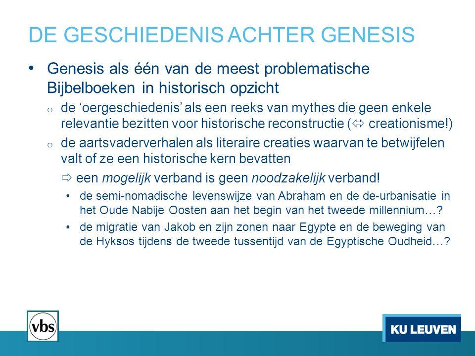 DE GESCHIEDENIS ACHTER GENESIS Genesis als één van de meest problematische Bijbelboeken in historisch opzicht o de 'oergeschiedenis' als een reeks van